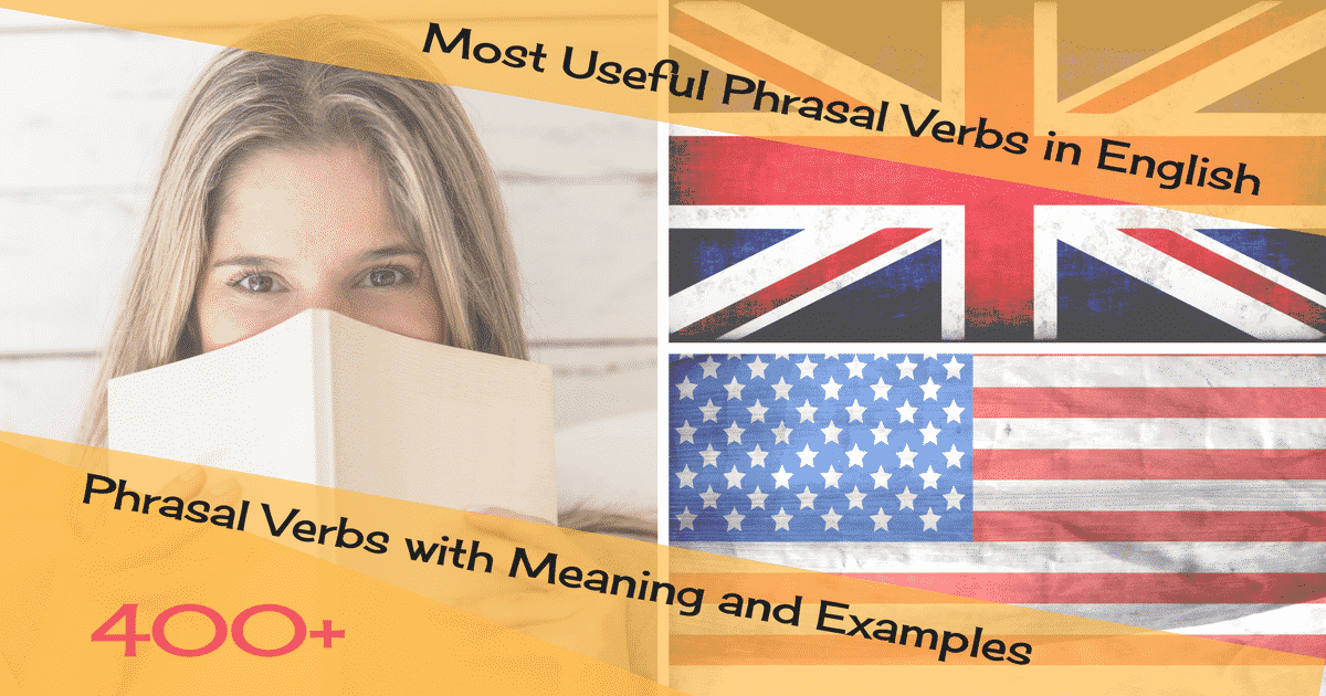 Most Useful Phrasal Verbs in English: 400+ Phrasal Verbs with Meaning and Examples 5