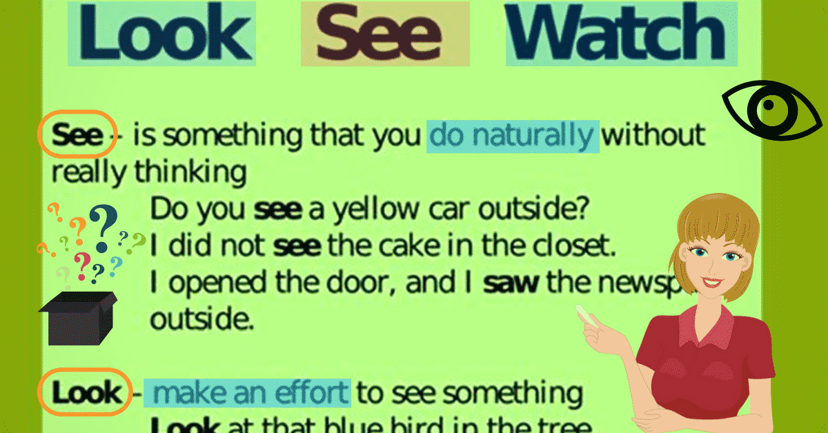 LOOK SEE WATCH: Difference between Look, See and Watch (with Useful Examples) 4